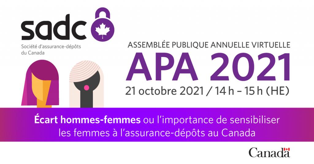 Assemblée publique annuelle virtuelle de 2021 - Le 21 octobre 2021 de 14 h à 15 h (HE).  Écart hommes-femmes ou l'importance de sensibiliser les femmes à l'assurance-dépôts au Canada.